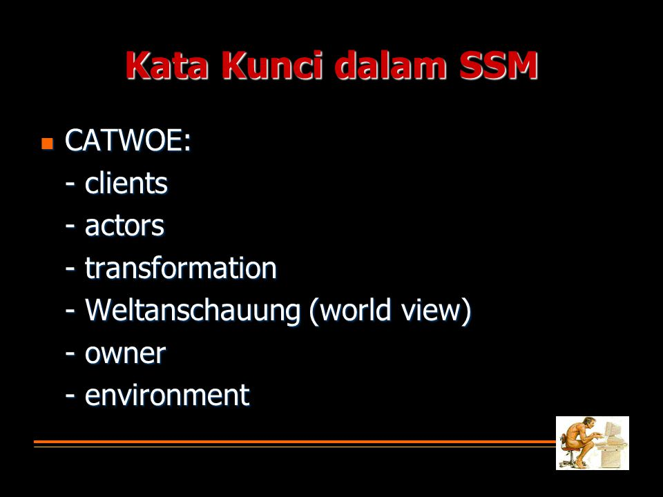 Kata Kunci dalam SSM CATWOE: - clients - actors - transformation