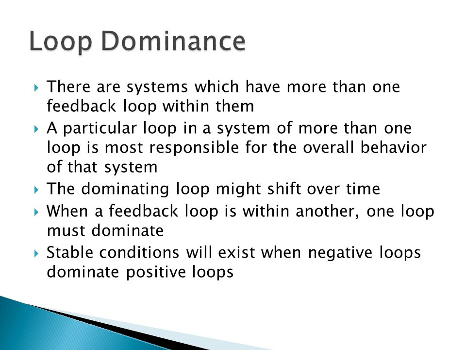 Loop Dominance There are systems which have more than one feedback loop within them.