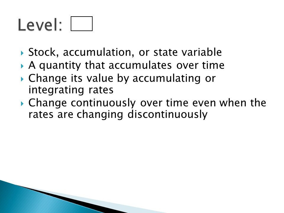 Level: Stock, accumulation, or state variable