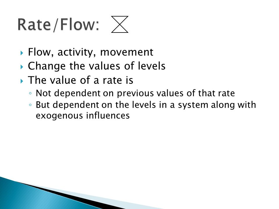 Rate/Flow: Flow, activity, movement Change the values of levels