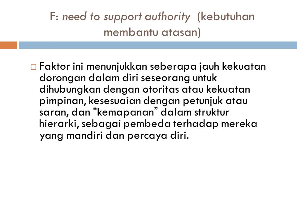 F: need to support authority (kebutuhan membantu atasan)