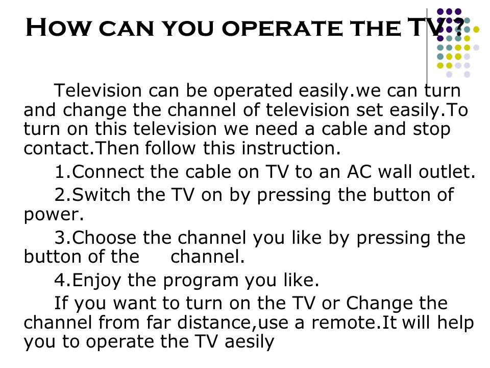 How can you operate the TV
