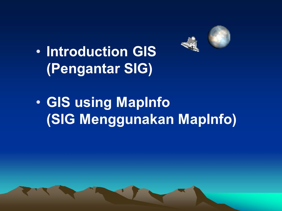Introduction GIS (Pengantar SIG) GIS using MapInfo (SIG Menggunakan MapInfo)