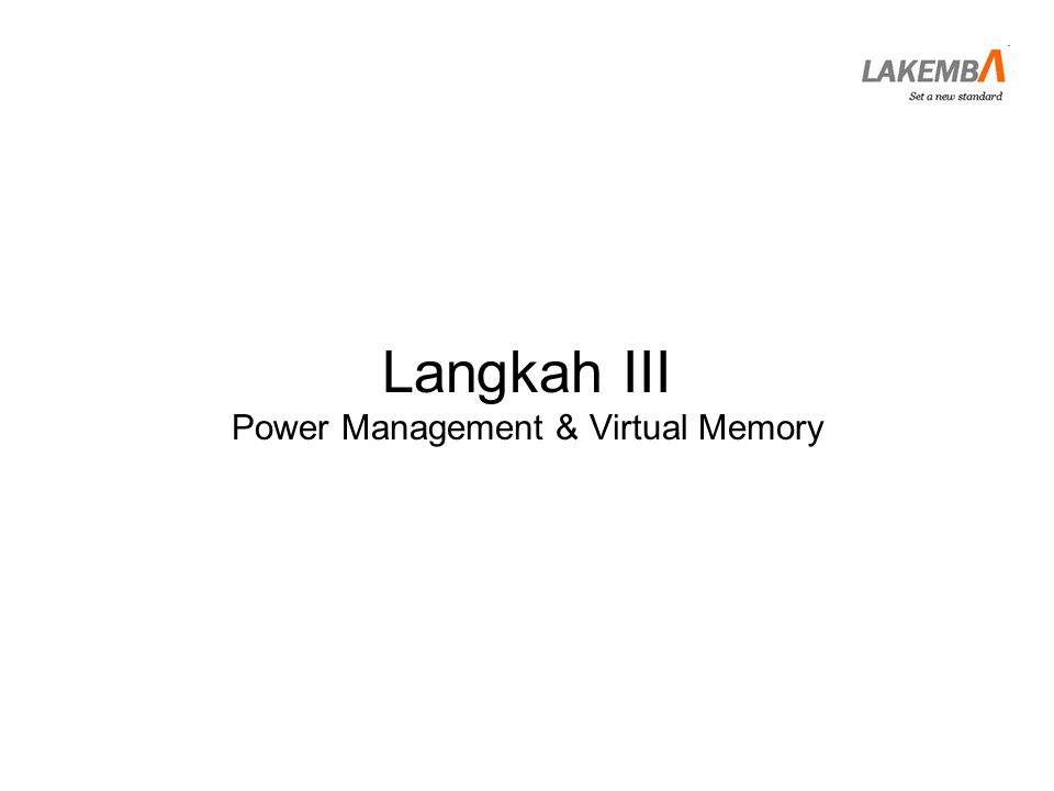 Langkah III Power Management & Virtual Memory