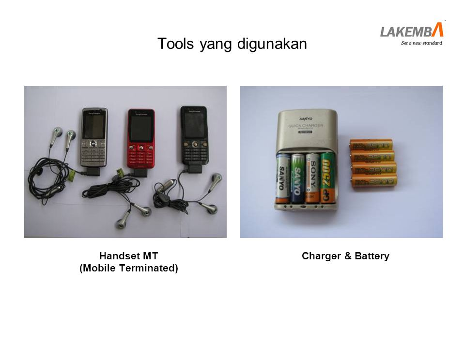 Tools yang digunakan Handset MT (Mobile Terminated) Charger & Battery