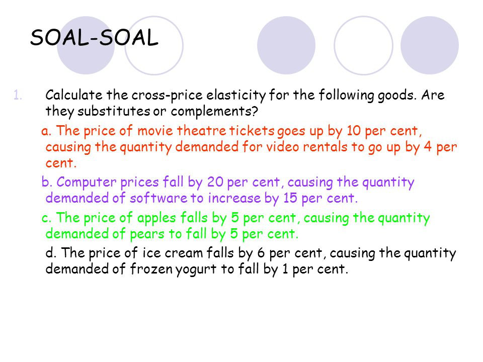 SOAL-SOAL Calculate the cross-price elasticity for the following goods. Are they substitutes or complements