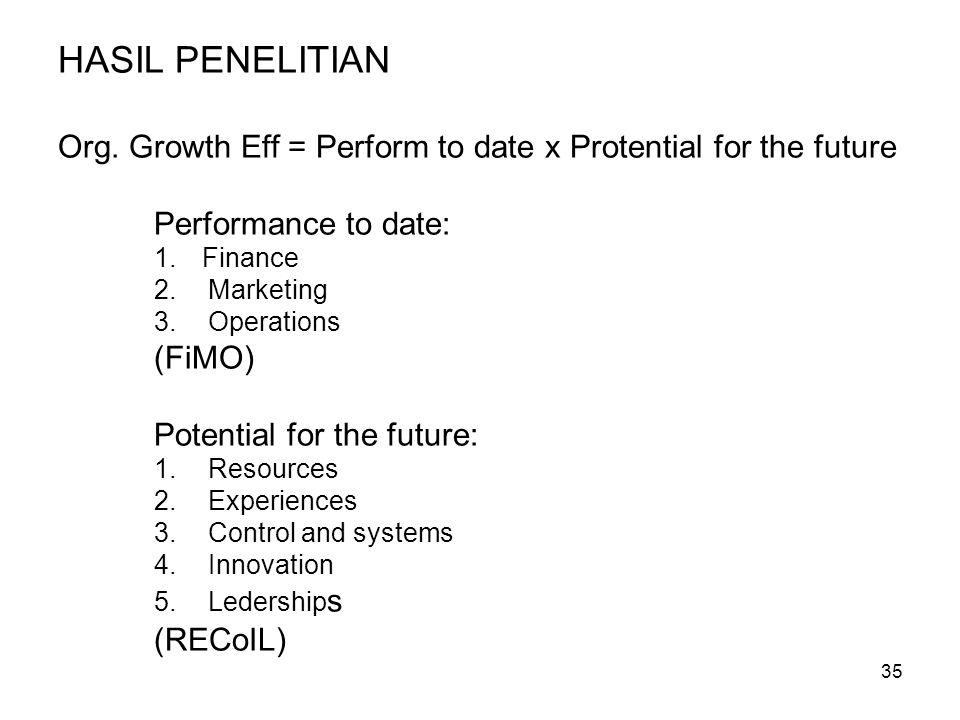 HASIL PENELITIAN Org. Growth Eff = Perform to date x Protential for the future. Performance to date: