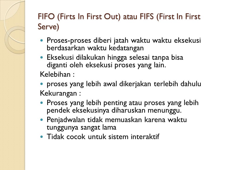 FIFO (Firts In First Out) atau FIFS (First In First Serve)