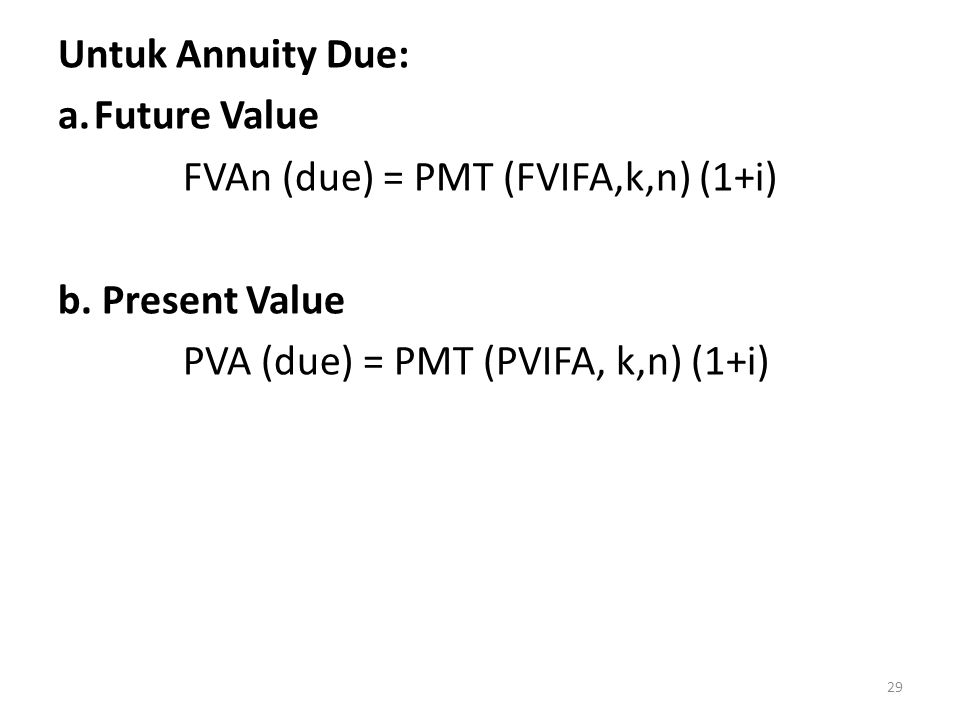 Untuk Annuity Due: Future Value. FVAn (due) = PMT (FVIFA,k,n) (1+i) b.