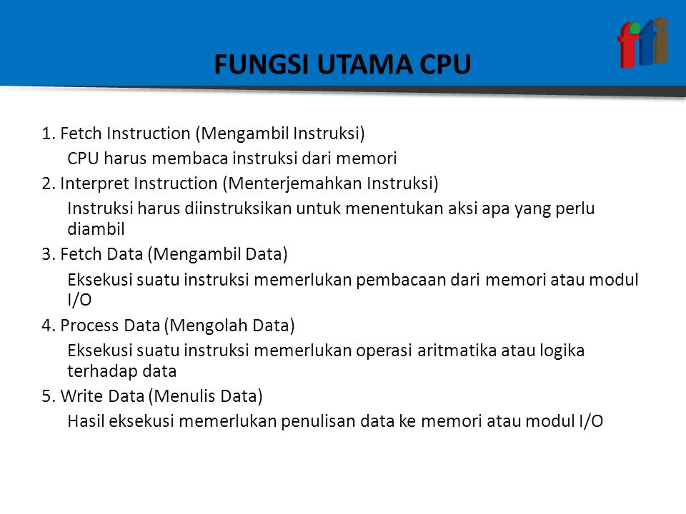 FUNGSI UTAMA CPU 1. Fetch Instruction (Mengambil Instruksi)