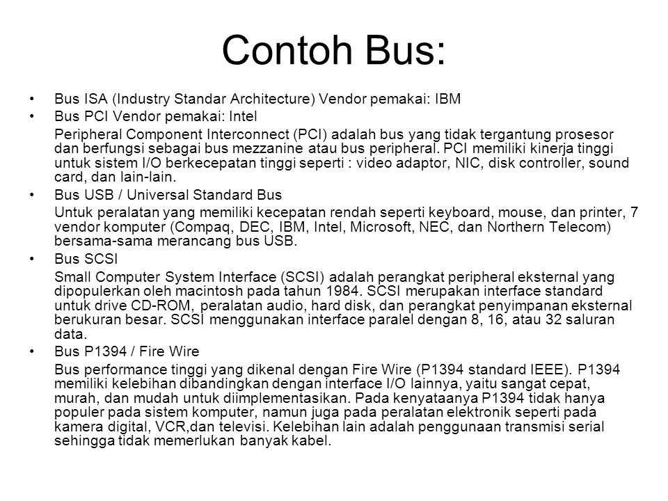 Contoh Bus: Bus ISA (Industry Standar Architecture) Vendor pemakai: IBM. Bus PCI Vendor pemakai: Intel.