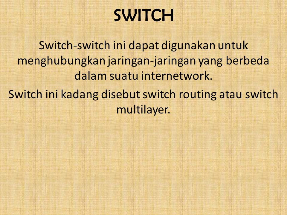 Switch ini kadang disebut switch routing atau switch multilayer.