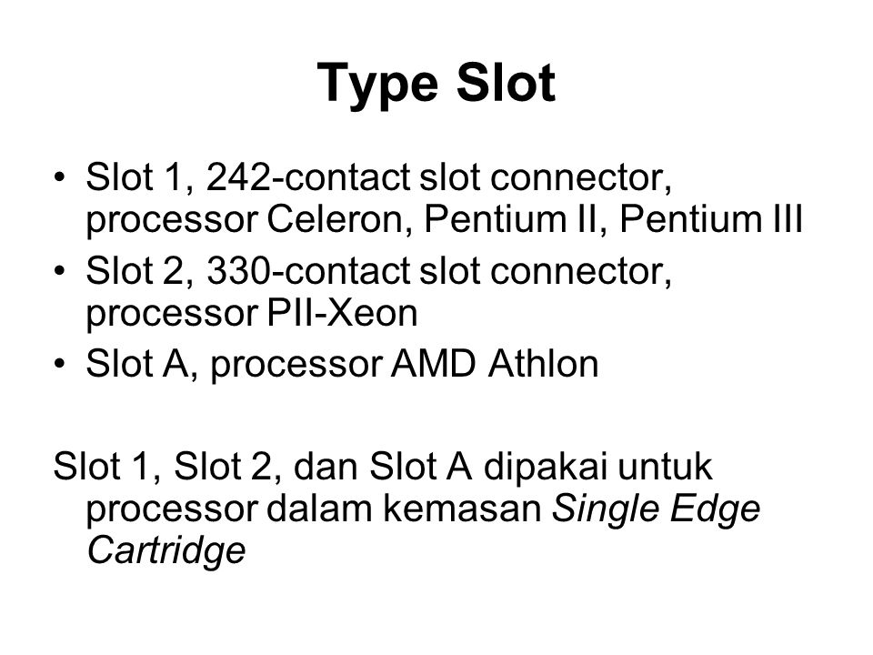 Type Slot Slot 1, 242-contact slot connector, processor Celeron, Pentium II, Pentium III. Slot 2, 330-contact slot connector, processor PII-Xeon.