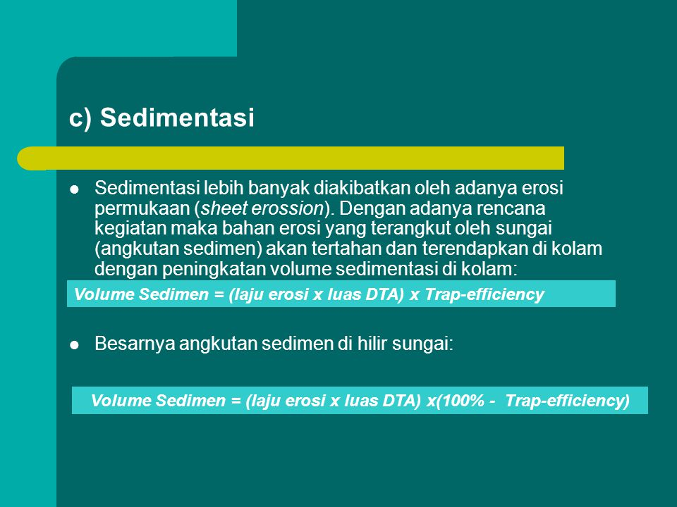 Volume Sedimen = (laju erosi x luas DTA) x(100% - Trap-efficiency)