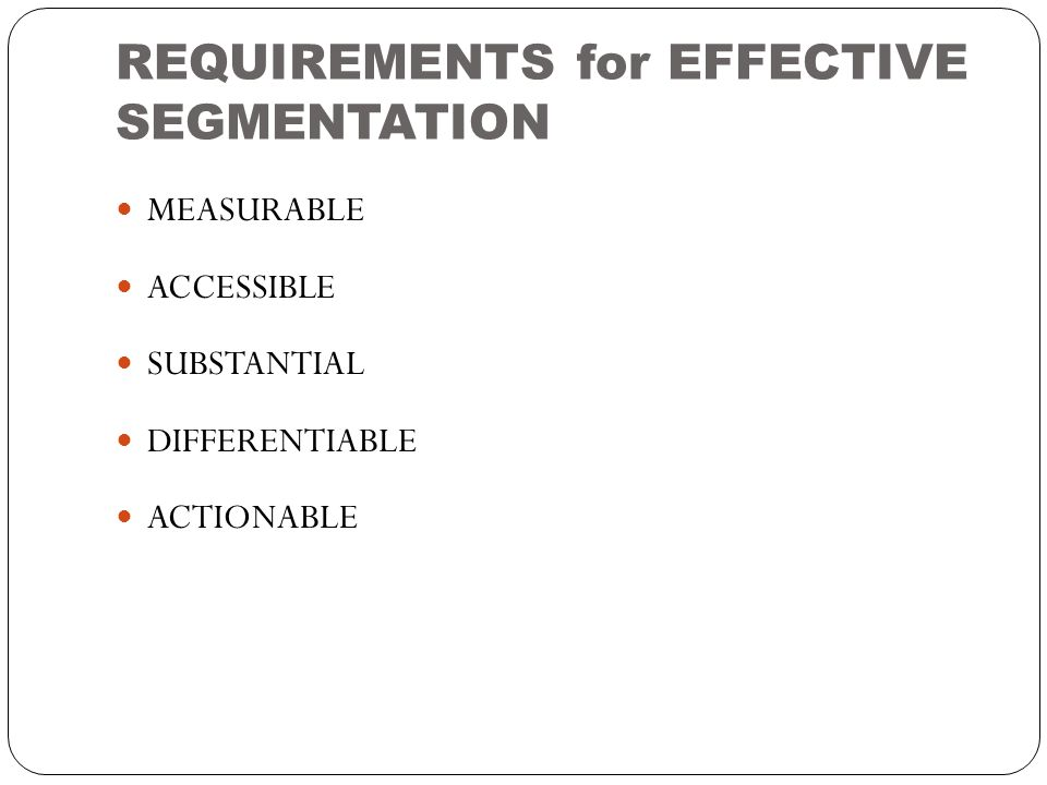 REQUIREMENTS for EFFECTIVE SEGMENTATION