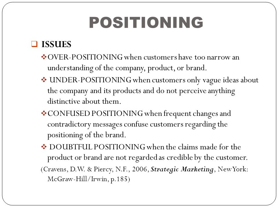 POSITIONING ISSUES. OVER-POSITIONING when customers have too narrow an understanding of the company, product, or brand.