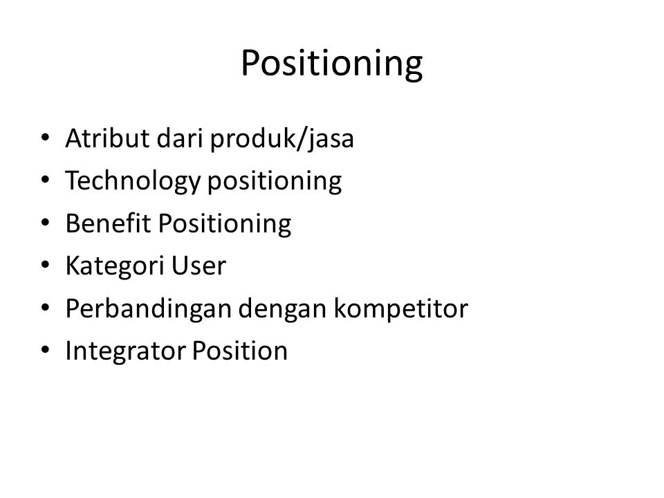 Positioning Atribut dari produk/jasa Technology positioning