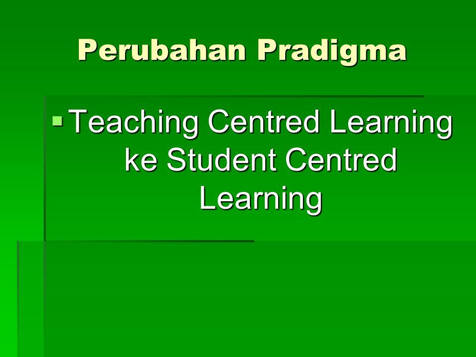 Teaching Centred Learning ke Student Centred Learning