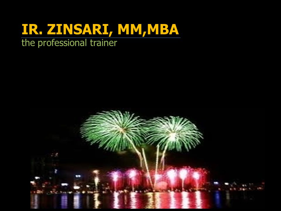 IR. ZINSARI, MM,MBA the professional trainer