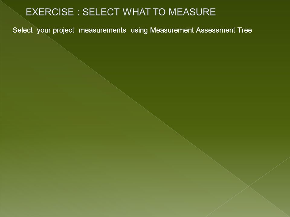 EXERCISE : SELECT WHAT TO MEASURE