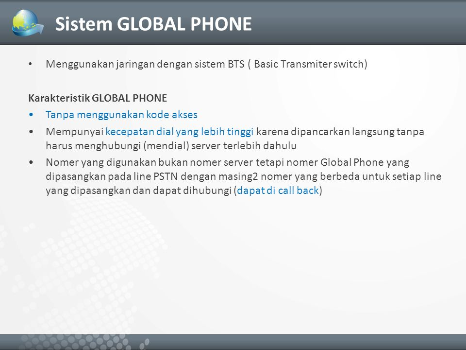 Sistem GLOBAL PHONE Menggunakan jaringan dengan sistem BTS ( Basic Transmiter switch) Karakteristik GLOBAL PHONE.