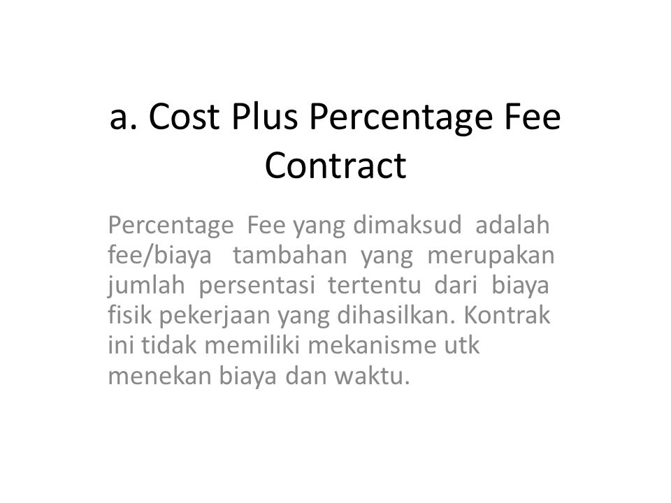 a. Cost Plus Percentage Fee Contract