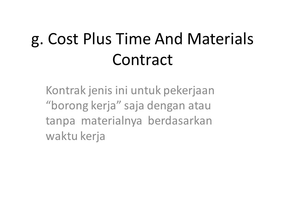 g. Cost Plus Time And Materials Contract