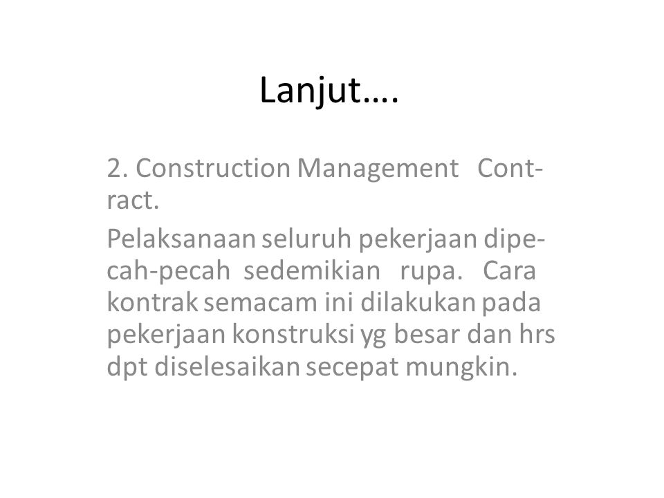 Lanjut…. 2. Construction Management Cont-ract.