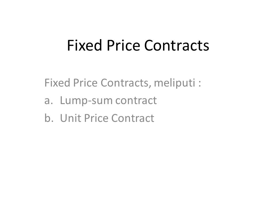 Fixed Price Contracts Fixed Price Contracts, meliputi :
