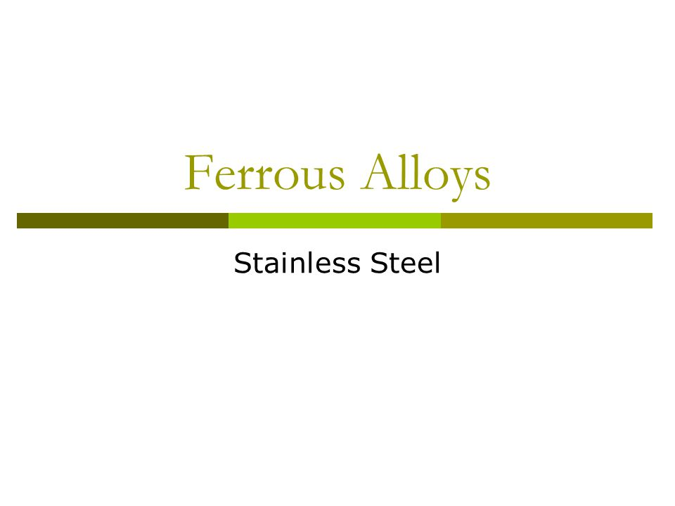 Ferrous Alloys Stainless Steel