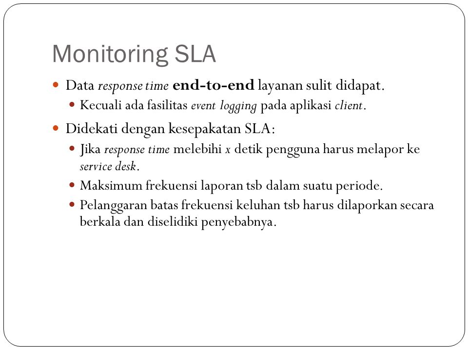 Monitoring SLA Data response time end-to-end layanan sulit didapat.