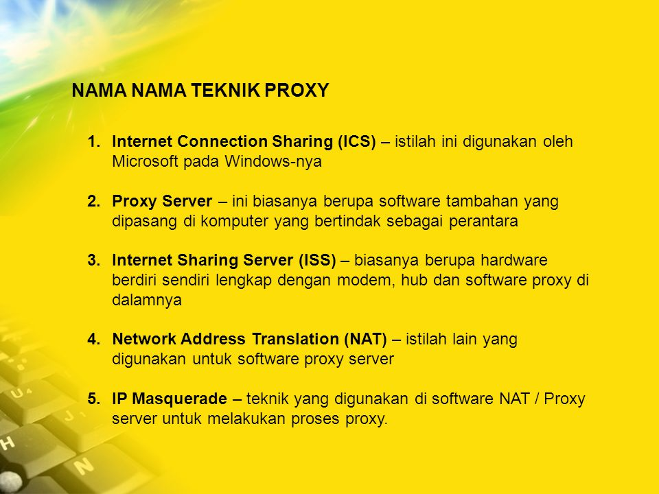 NAMA NAMA TEKNIK PROXY Internet Connection Sharing (ICS) – istilah ini digunakan oleh Microsoft pada Windows-nya.