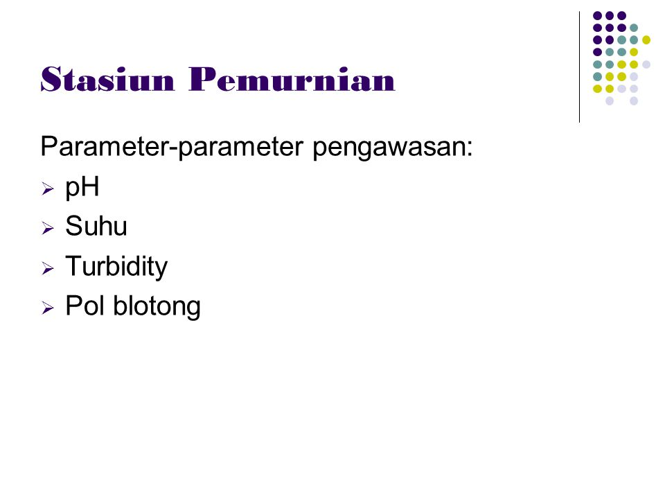 Stasiun Pemurnian Parameter-parameter pengawasan: pH Suhu Turbidity