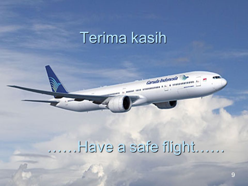 Terima kasih ……Have a safe flight……