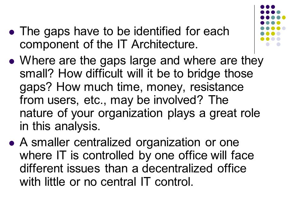 The gaps have to be identified for each component of the IT Architecture.