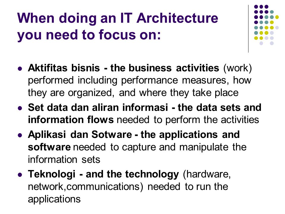 When doing an IT Architecture you need to focus on: