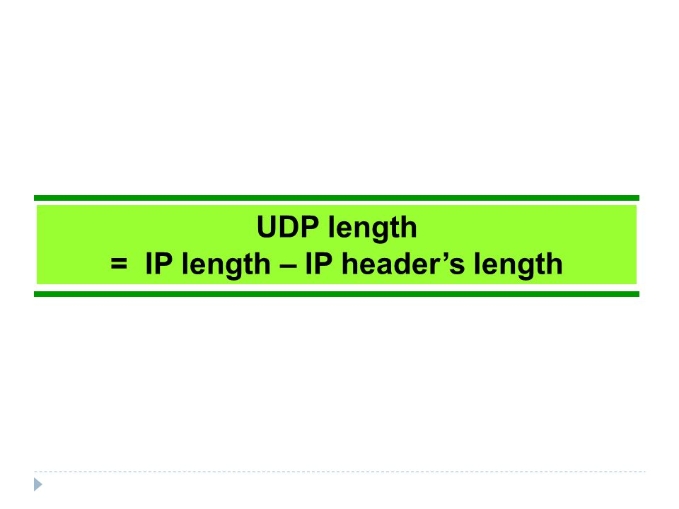 UDP length = IP length – IP header's length