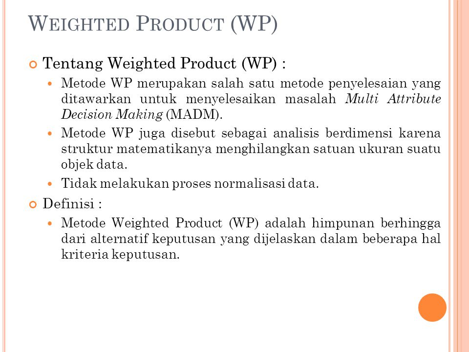 Weighted Product (WP) Tentang Weighted Product (WP) : Definisi :