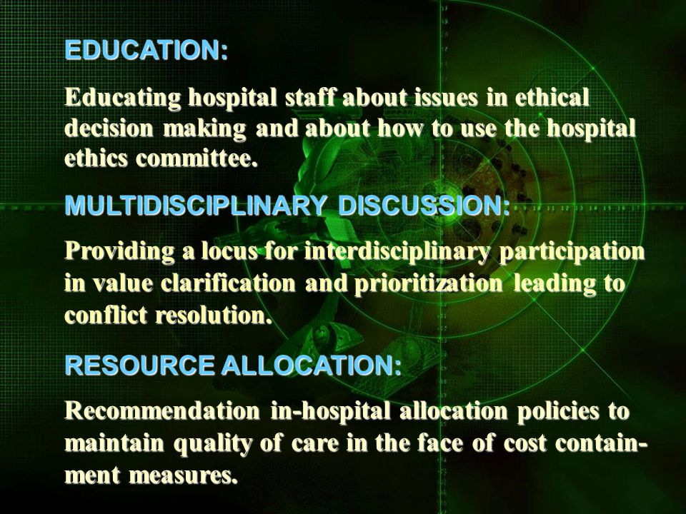 EDUCATION: Educating hospital staff about issues in ethical decision making and about how to use the hospital ethics committee.