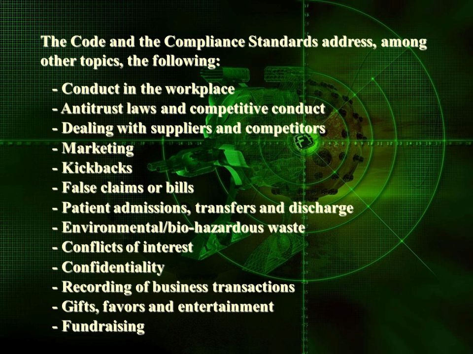 The Code and the Compliance Standards address, among other topics, the following: