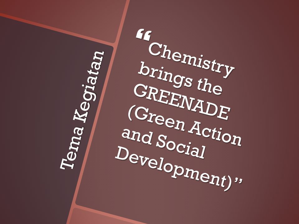 Chemistry brings the GREENADE (Green Action and Social Development)