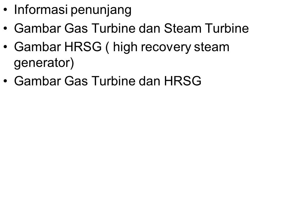 Informasi penunjang Gambar Gas Turbine dan Steam Turbine. Gambar HRSG ( high recovery steam generator)