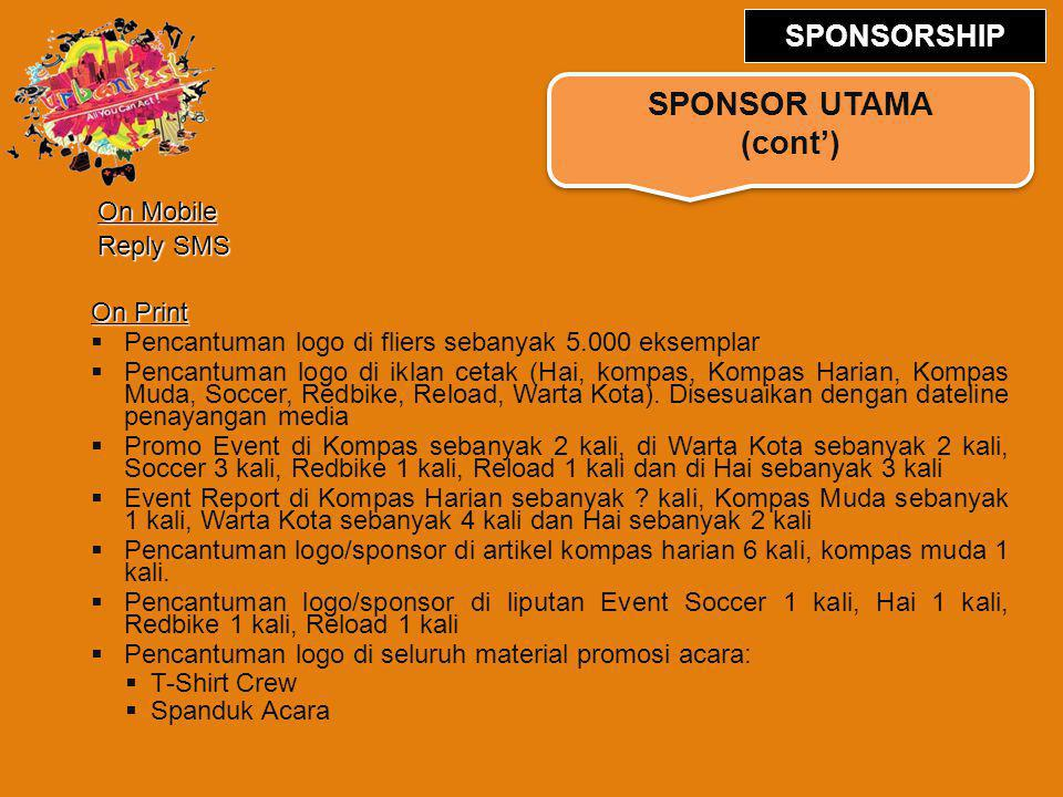 SPONSOR UTAMA (cont') SPONSORSHIP On Mobile Reply SMS On Print