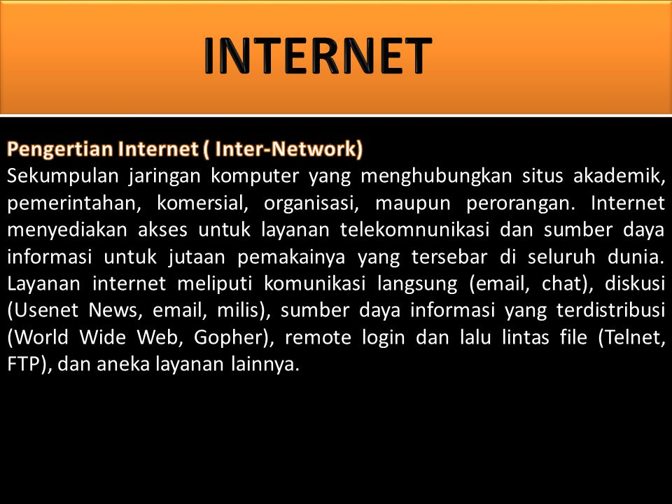 INTERNET Pengertian Internet ( Inter-Network)