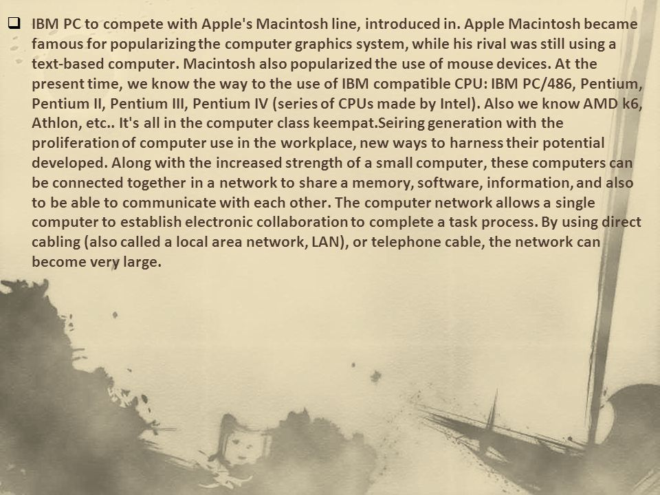 IBM PC to compete with Apple s Macintosh line, introduced in