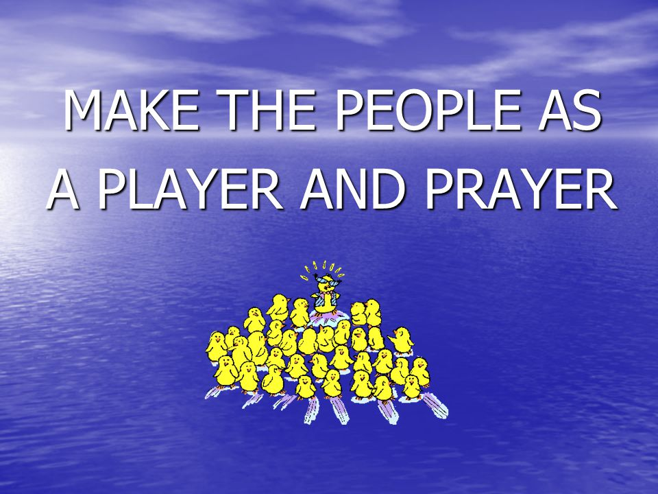 MAKE THE PEOPLE AS A PLAYER AND PRAYER