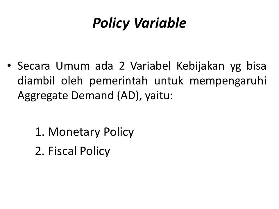 Policy Variable 1. Monetary Policy 2. Fiscal Policy
