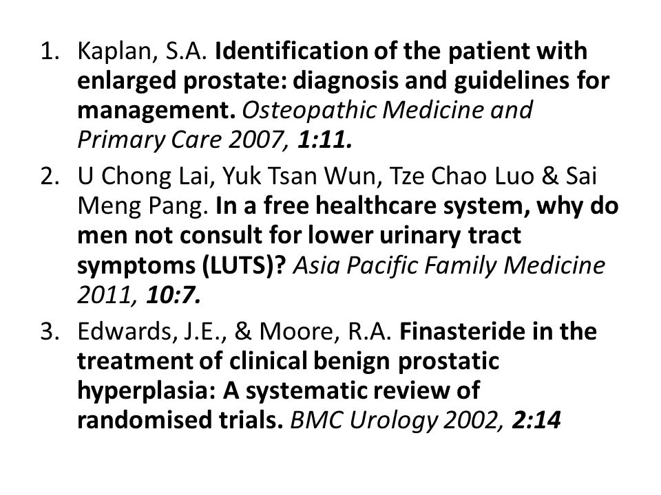 Kaplan, S.A. Identification of the patient with enlarged prostate: diagnosis and guidelines for management. Osteopathic Medicine and Primary Care 2007, 1:11.