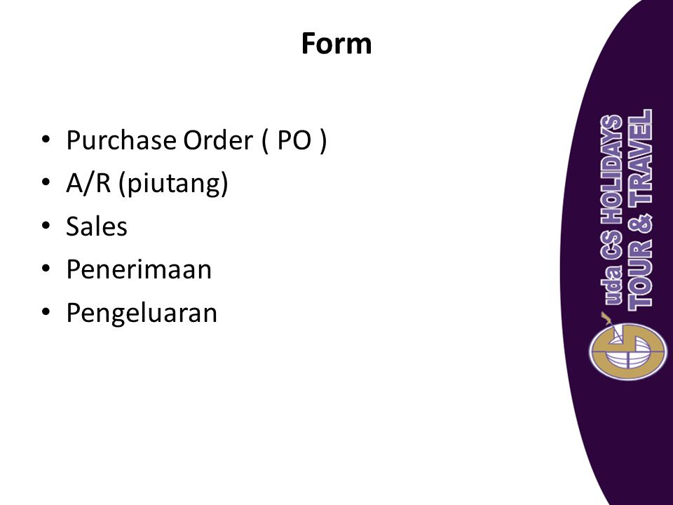 Form Purchase Order ( PO ) A/R (piutang) Sales Penerimaan Pengeluaran