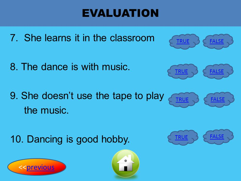 EVALUATION 7. She learns it in the classroom 8. The dance is with music. 9. She doesn't use the tape to play the music. 10. Dancing is good hobby.